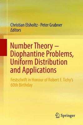 Number Theory - Diophantine Problems, Uniform Distribution and Applications: Festschrift in Honour of Robert F. Tichy's 60th Birthday (Hardback)