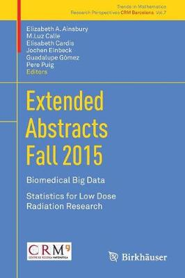 Extended Abstracts Fall 2015: Biomedical Big Data; Statistics for Low Dose Radiation Research - Trends in Mathematics 7 (Paperback)