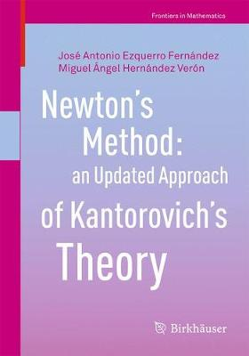 Newton's Method: an Updated Approach of Kantorovich's Theory - Frontiers in Mathematics (Paperback)