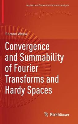 Convergence and Summability of Fourier Transforms and Hardy Spaces - Applied and Numerical Harmonic Analysis (Hardback)