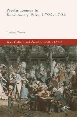 Popular Rumour in Revolutionary Paris, 1792-1794 - War, Culture and Society, 1750-1850 (Hardback)
