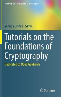 Tutorials on the Foundations of Cryptography: Dedicated to Oded Goldreich - Information Security and Cryptography (Hardback)