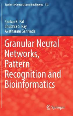 Granular Neural Networks, Pattern Recognition and Bioinformatics - Studies in Computational Intelligence 712 (Hardback)