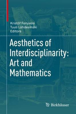 Aesthetics of Interdisciplinarity: Art and Mathematics (Hardback)