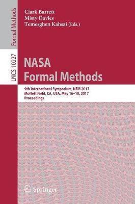 NASA Formal Methods: 9th International Symposium, NFM 2017, Moffett Field, CA, USA, May 16-18, 2017, Proceedings - Programming and Software Engineering 10227 (Paperback)