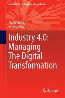 Industry 4.0: Managing The Digital Transformation - Springer Series in Advanced Manufacturing (Hardback)