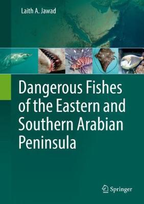 Dangerous Fishes of the Eastern and Southern Arabian Peninsula (Hardback)
