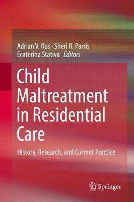 Child Maltreatment in Residential Care: History, Research, and Current Practice (Hardback)