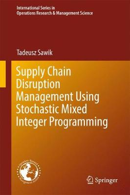 Supply Chain Disruption Management Using Stochastic Mixed Integer Programming - International Series in Operations Research & Management Science 256 (Hardback)