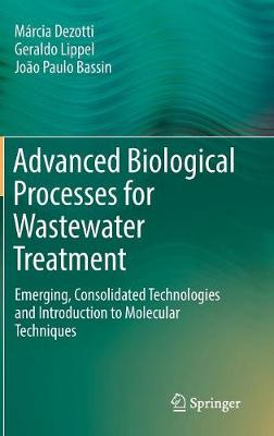 Advanced Biological Processes for Wastewater Treatment: Emerging, Consolidated Technologies and Introduction to Molecular Techniques (Hardback)