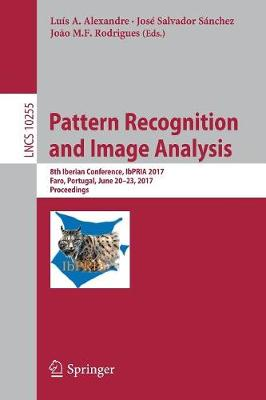 Pattern Recognition and Image Analysis: 8th Iberian Conference, IbPRIA 2017,  Faro, Portugal, June 20-23, 2017, Proceedings - Lecture Notes in Computer Science 10255 (Paperback)