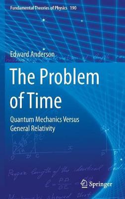 The Problem of Time: Quantum Mechanics Versus General Relativity - Fundamental Theories of Physics 190 (Hardback)