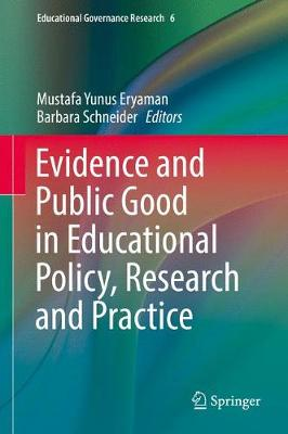 Evidence and Public Good in Educational Policy, Research and Practice - Educational Governance Research 6 (Hardback)