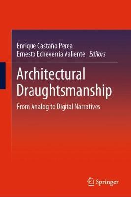 Architectural Draughtsmanship: From Analog to Digital Narratives (Hardback)
