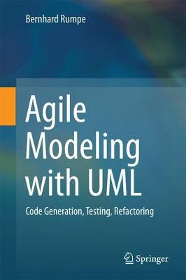 Agile Modeling with UML 2017: Code Generation, Testing, Refactoring (Hardback)
