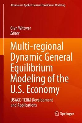 Multi-regional Dynamic General Equilibrium Modeling of the U.S. Economy: USAGE-TERM Development and Applications - Advances in Applied General Equilibrium Modeling (Hardback)