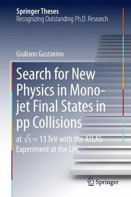 Search for New Physics in Mono-jet Final States in pp Collisions: at  s=13 TeV with the ATLAS Experiment at the LHC - Springer Theses (Hardback)