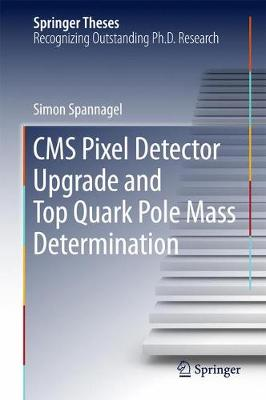 CMS Pixel Detector Upgrade and Top Quark Pole Mass Determination - Springer Theses (Hardback)