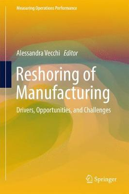 Reshoring of Manufacturing: Drivers, Opportunities, and Challenges - Measuring Operations Performance (Hardback)