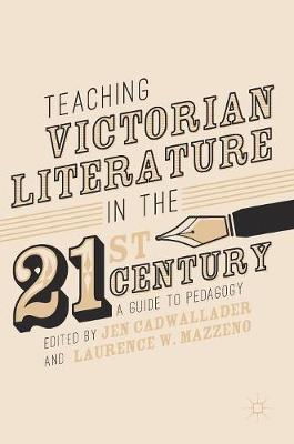 Teaching Victorian Literature in the Twenty-First Century: A Guide to Pedagogy (Hardback)