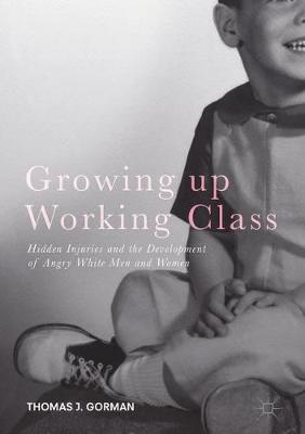 Growing up Working Class: Hidden Injuries and the Development of Angry White Men and Women (Hardback)