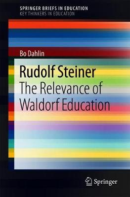 Rudolf Steiner: The Relevance of Waldorf Education - SpringerBriefs on Key Thinkers in Education (Paperback)