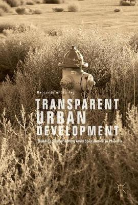 Transparent Urban Development: Building Sustainability Amid Speculation in Phoenix (Hardback)
