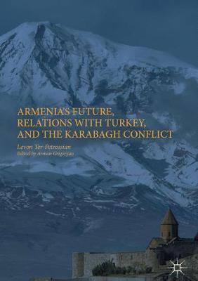 Armenia's Future, Relations with Turkey, and the Karabagh Conflict (Hardback)