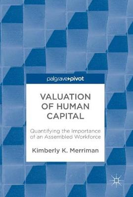 Valuation of Human Capital: Quantifying the Importance of an Assembled Workforce (Hardback)