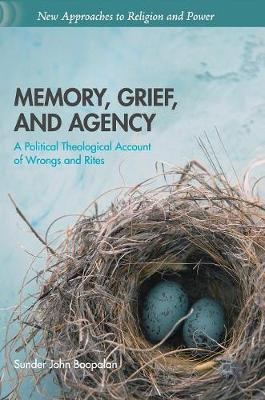 Memory, Grief, and Agency: A Political Theological Account of Wrongs and Rites - New Approaches to Religion and Power (Hardback)