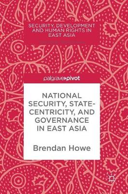National Security, Statecentricity, and Governance in East Asia - Security, Development and Human Rights in East Asia (Hardback)