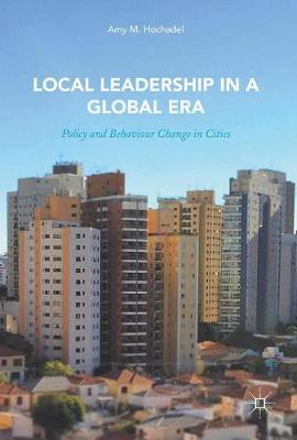 Local Leadership in a Global Era: Policy and Behaviour Change in Cities (Hardback)