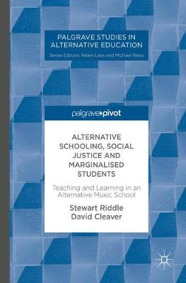 Alternative Schooling, Social Justice and Marginalised Students: Teaching and Learning in an Alternative Music School - Palgrave Studies in Alternative Education (Hardback)