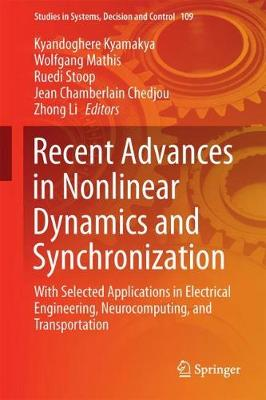 Recent Advances in Nonlinear Dynamics and Synchronization: With Selected Applications in Electrical Engineering, Neurocomputing, and Transportation - Studies in Systems, Decision and Control 109 (Hardback)