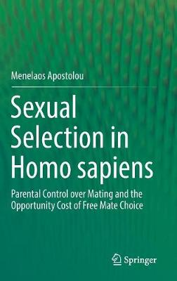 Sexual Selection in Homo sapiens: Parental Control over Mating and the Opportunity Cost of Free Mate Choice (Hardback)