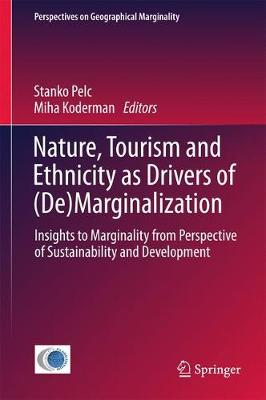 Nature, Tourism and Ethnicity as Drivers of (De)Marginalization: Insights to Marginality from Perspective of Sustainability and Development - Perspectives on Geographical Marginality 3 (Hardback)