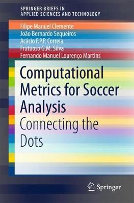Computational Metrics for Soccer Analysis: Connecting the dots - SpringerBriefs in Applied Sciences and Technology (Paperback)