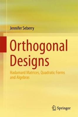 Orthogonal Designs: Hadamard Matrices, Quadratic Forms and Algebras (Hardback)