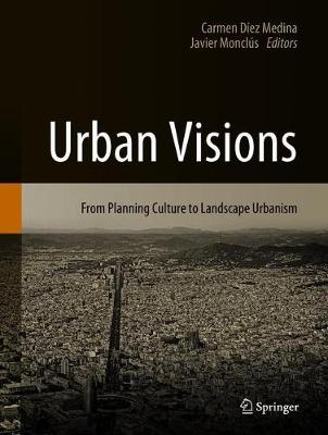 Urban Visions: From Planning Culture to Landscape Urbanism (Hardback)
