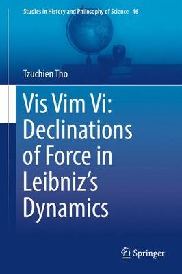 Vis Vim Vi: Declinations of Force in Leibniz's Dynamics - Studies in History and Philosophy of Science 46 (Hardback)