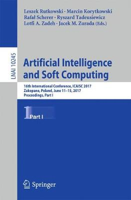 Artificial Intelligence and Soft Computing: 16th International Conference, ICAISC 2017, Zakopane, Poland, June 11-15, 2017, Proceedings, Part I - Lecture Notes in Computer Science 10245 (Paperback)