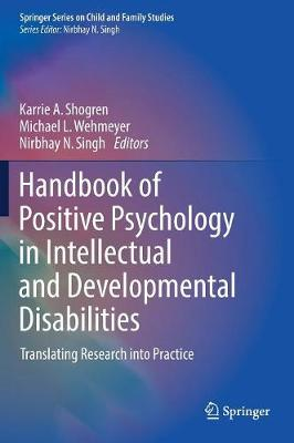 Handbook of Positive Psychology in Intellectual and Developmental Disabilities: Translating Research into Practice - Springer Series on Child and Family Studies (Hardback)