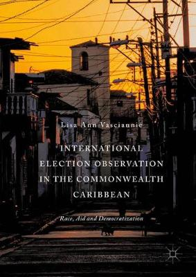 International Election Observation in the Commonwealth Caribbean: Race, Aid and Democratization (Hardback)