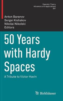 50 Years with Hardy Spaces: A Tribute to Victor Havin - Operator Theory: Advances and Applications 261 (Hardback)