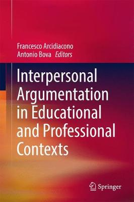 Interpersonal Argumentation in Educational and Professional Contexts (Hardback)