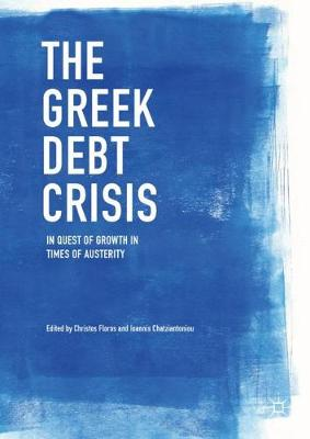The Greek Debt Crisis: In Quest of Growth in Times of Austerity (Hardback)