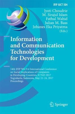 Information and Communication Technologies for Development: 14th IFIP WG 9.4 International Conference on Social Implications of Computers in Developing Countries, ICT4D 2017, Yogyakarta, Indonesia, May 22-24, 2017, Proceedings - IFIP Advances in Information and Communication Technology 504 (Hardback)