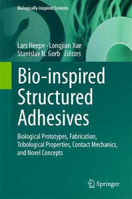 Bio-inspired Structured Adhesives: Biological Prototypes, Fabrication, Tribological Properties, Contact Mechanics, and Novel Concepts - Biologically-Inspired Systems 9 (Hardback)