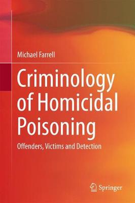 Criminology of Homicidal Poisoning: Offenders, Victims and Detection (Hardback)