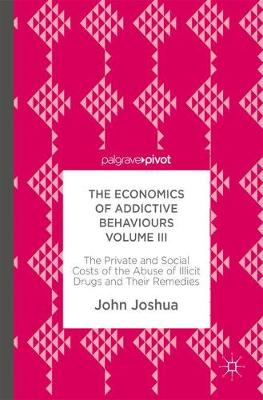 The Economics of Addictive Behaviours Volume III: The Private and Social Costs of the Abuse of Illicit Drugs and Their Remedies (Hardback)